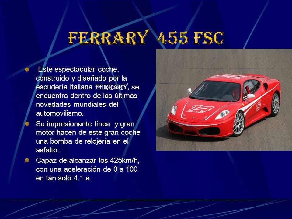 FERRARY 455 FSC Este espectacular coche, construido y diseñado por la escudería italiana FERRARY, se encuentra dentro de las últimas novedades mundiales del automovilismo.