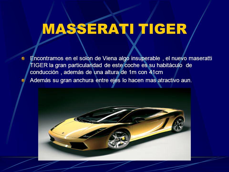 MASSERATI TIGER Encontramos en el solon de Viena algo insuperable, el nuevo maseratti TIGER la gran particularidad de este coche es su habitáculo de c