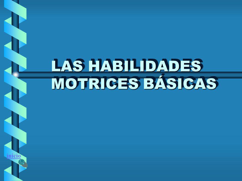 LAS HABILIDADES MOTRICES BÁSICAS LAS HABILIDADES MOTRICES BÁSICAS inicio