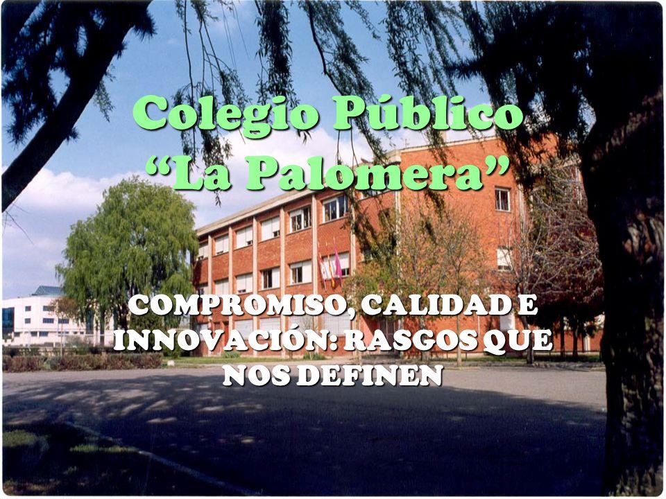 Colegio Público La Palomera COMPROMISO, CALIDAD E INNOVACIÓN: RASGOS QUE NOS DEFINEN