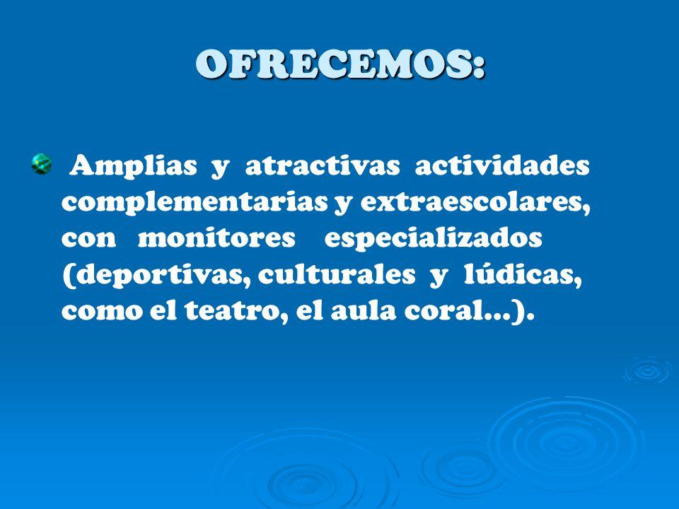 OFRECEMOS: Amplias y atractivas actividades complementarias y extraescolares, con monitores especializados (deportivas, culturales y lúdicas, como el teatro, el aula coral...).