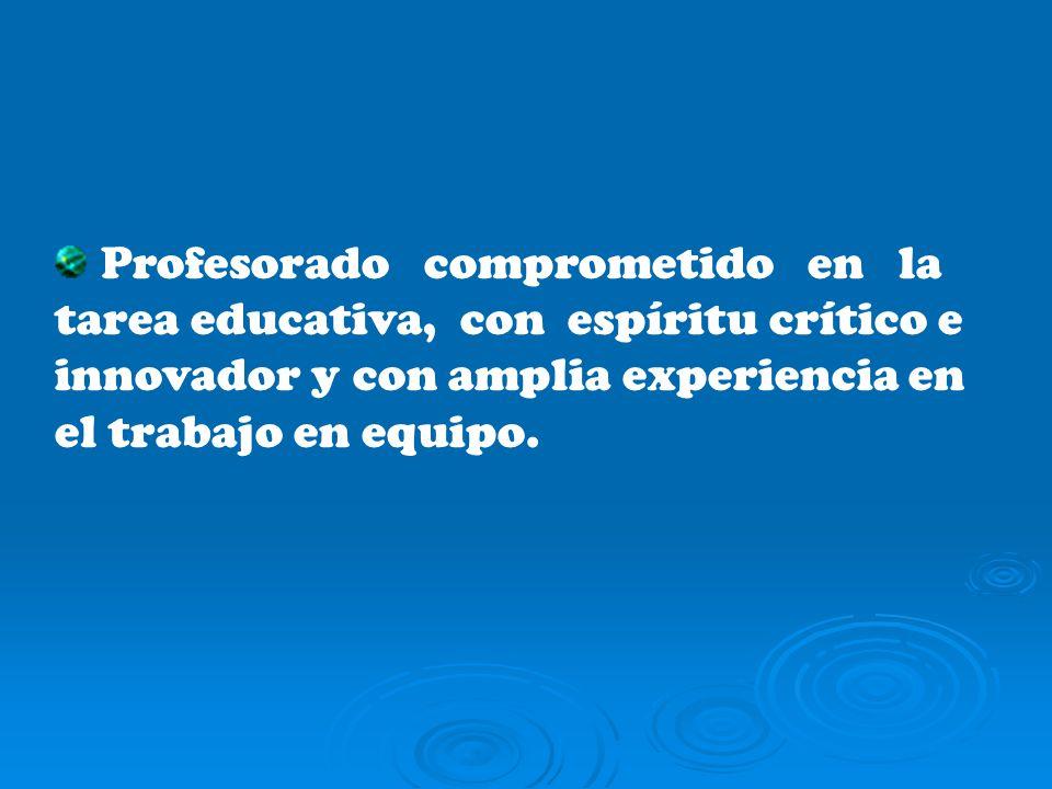 Profesorado comprometido en la tarea educativa, con espíritu crítico e innovador y con amplia experiencia en el trabajo en equipo.