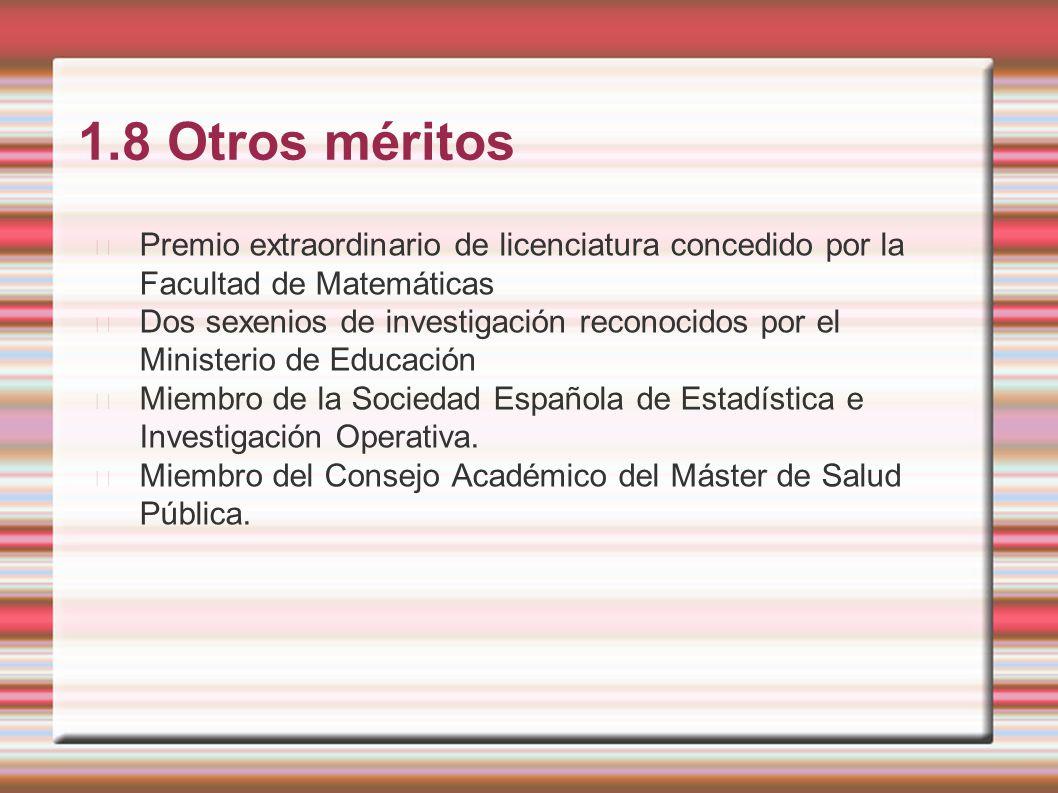 1.8 Otros méritos Premio extraordinario de licenciatura concedido por la Facultad de Matemáticas Dos sexenios de investigación reconocidos por el Mini