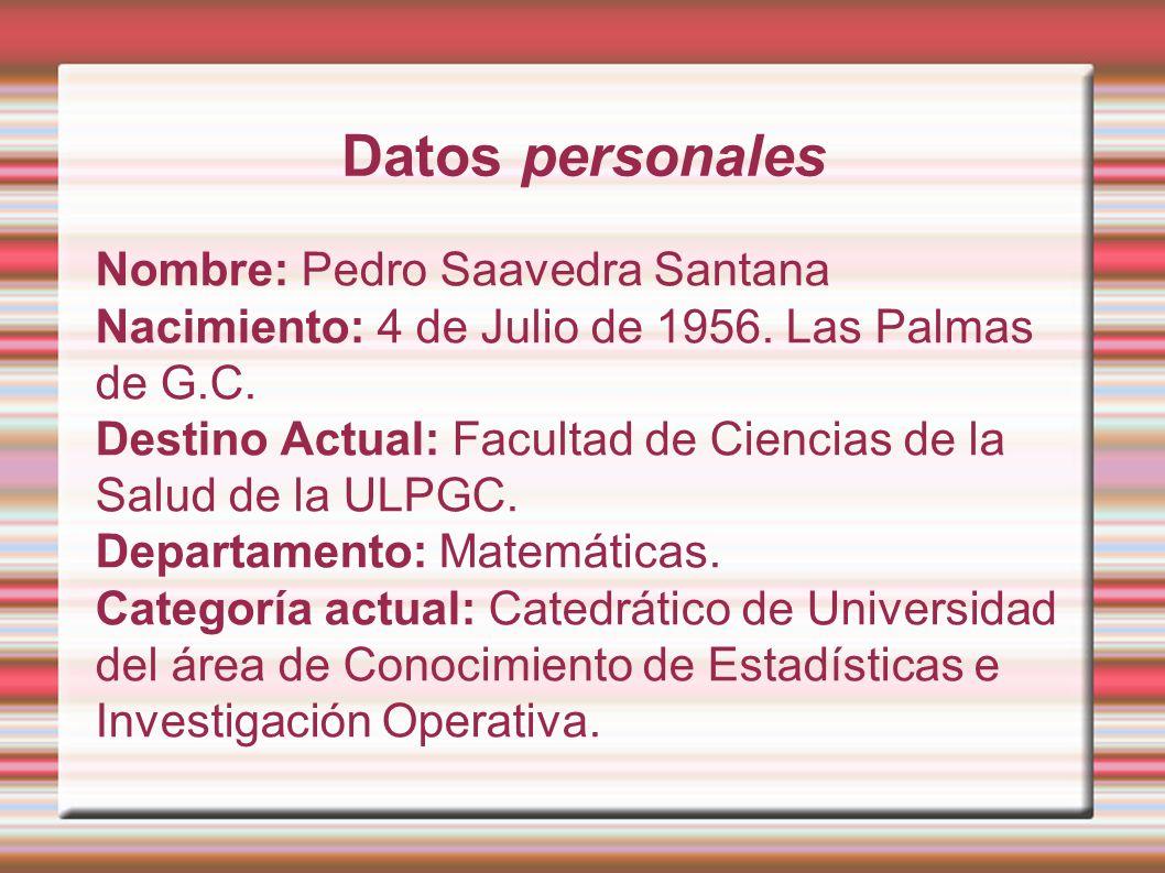 Datos personales Nombre: Pedro Saavedra Santana Nacimiento: 4 de Julio de 1956. Las Palmas de G.C. Destino Actual: Facultad de Ciencias de la Salud de