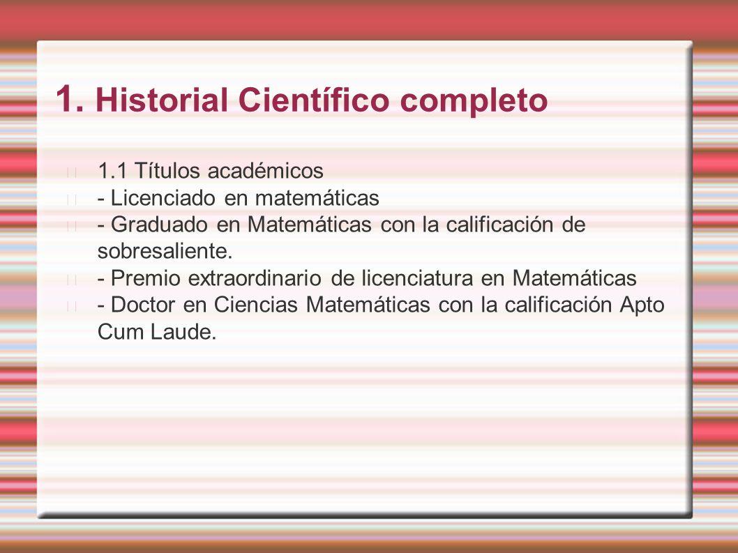 1. Historial Científico completo 1.1 Títulos académicos - Licenciado en matemáticas - Graduado en Matemáticas con la calificación de sobresaliente. -