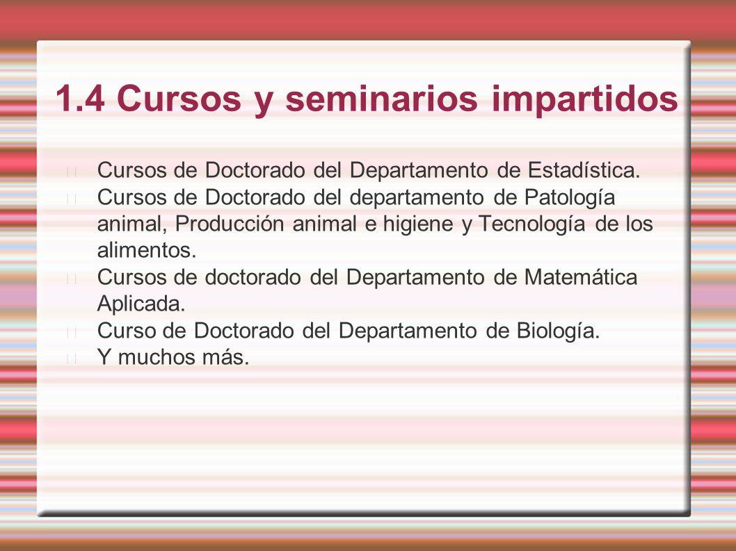 1.4 Cursos y seminarios impartidos Cursos de Doctorado del Departamento de Estadística. Cursos de Doctorado del departamento de Patología animal, Prod