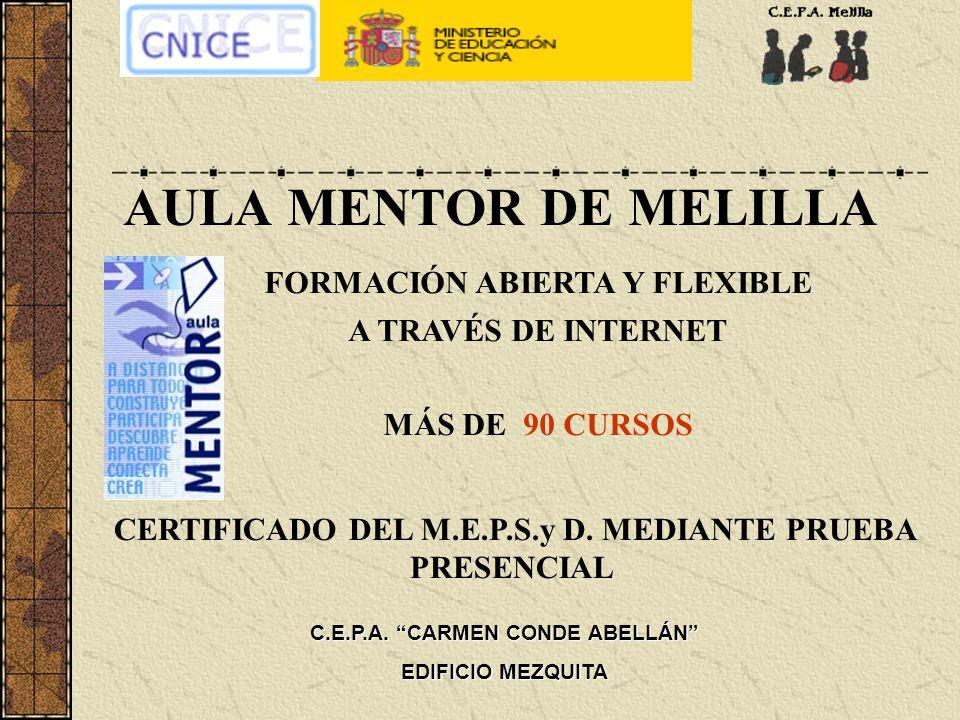 AULA MENTOR DE MELILLA CERTIFICADO DEL M.E.P.S.y D. MEDIANTE PRUEBA PRESENCIAL FORMACIÓN ABIERTA Y FLEXIBLE A TRAVÉS DE INTERNET MÁS DE 90 CURSOS C.E.