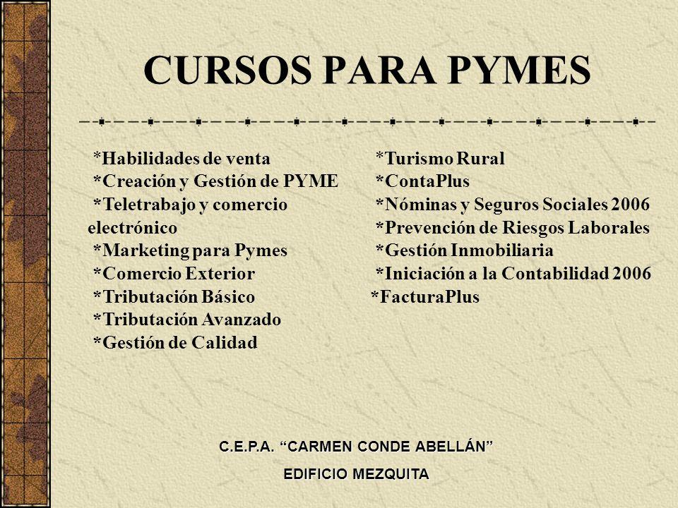 C.E.P.A. CARMEN CONDE ABELLÁN EDIFICIO MEZQUITA CURSOS PARA PYMES *Habilidades de venta *Creación y Gestión de PYME *Teletrabajo y comercio electrónic