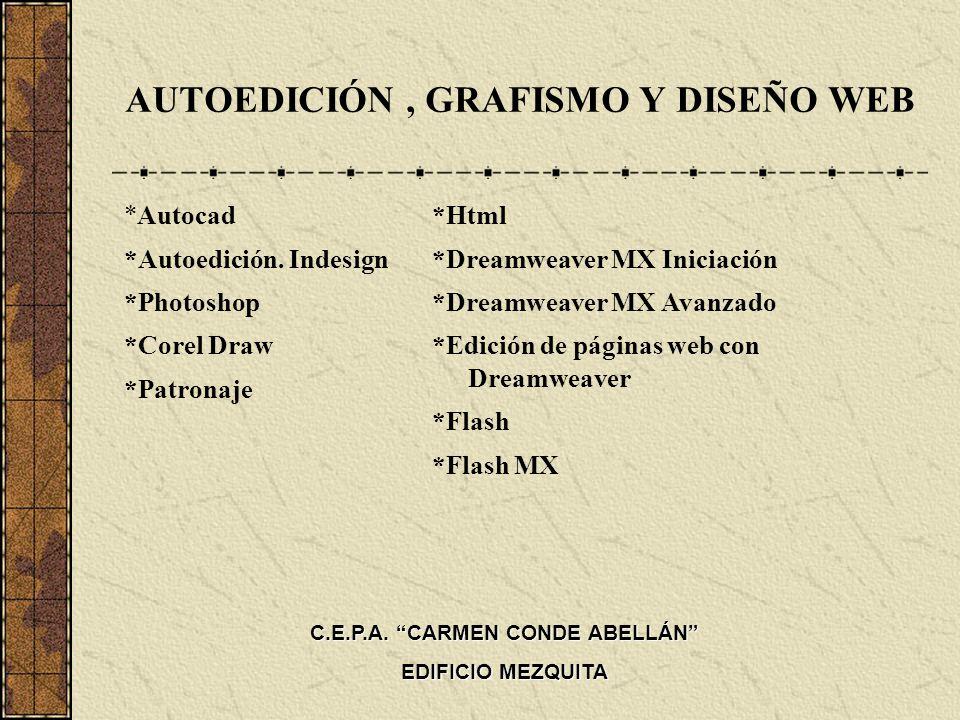 AUTOEDICIÓN, GRAFISMO Y DISEÑO WEB *Autocad *Autoedición. Indesign *Photoshop *Corel Draw *Patronaje *Html *Dreamweaver MX Iniciación *Dreamweaver MX