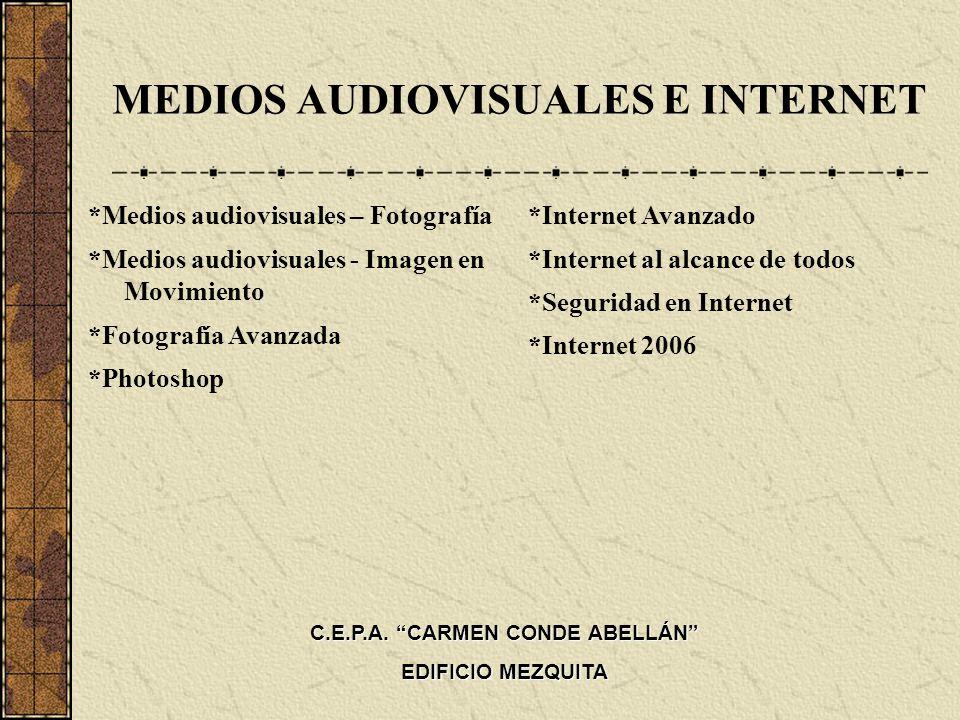 MEDIOS AUDIOVISUALES E INTERNET *Medios audiovisuales – Fotografía *Medios audiovisuales - Imagen en Movimiento *Fotografía Avanzada *Photoshop *Inter