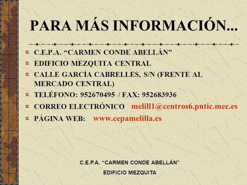 PARA MÁS INFORMACIÓN... C.E.P.A. CARMEN CONDE ABELLÁN EDIFICIO MEZQUITA CENTRAL CALLE GARCÍA CABRELLES, S/N (FRENTE AL MERCADO CENTRAL) TELÉFONO: 9526