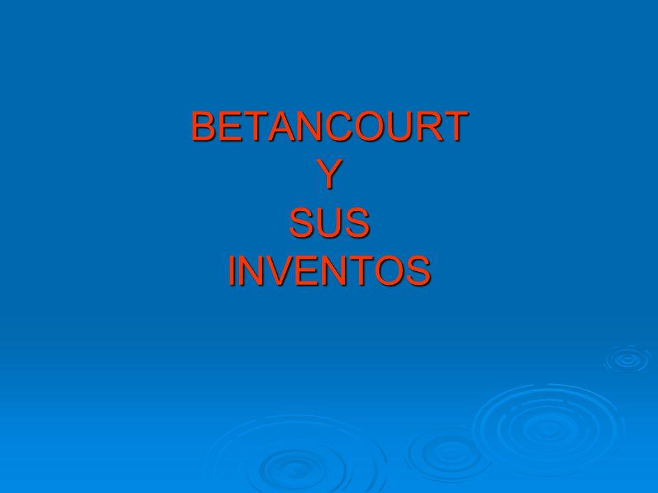 BETANCOURT Y SUS INVENTOS