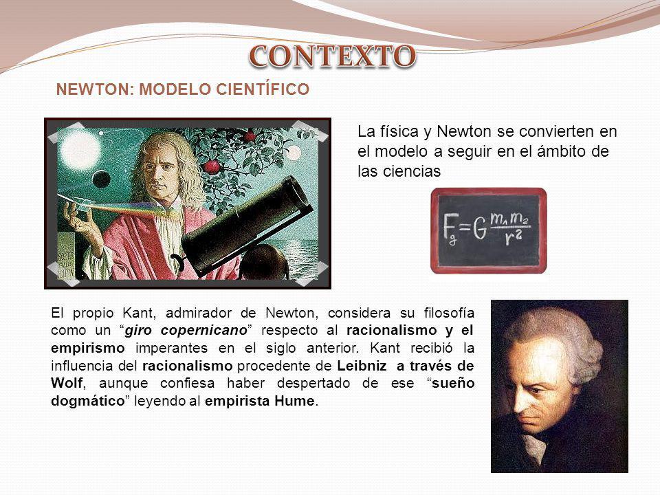 La física y Newton se convierten en el modelo a seguir en el ámbito de las ciencias NEWTON: MODELO CIENTÍFICO El propio Kant, admirador de Newton, con