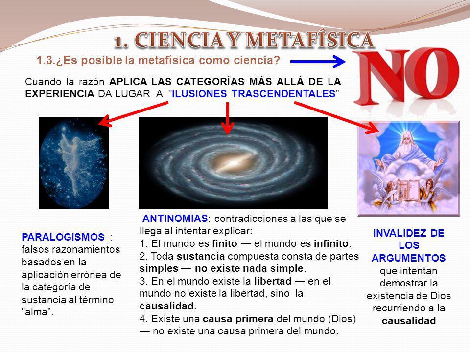 1.3.¿Es posible la metafísica como ciencia? Cuando la razón APLICA LAS CATEGORÍAS MÁS ALLÁ DE LA EXPERIENCIA DA LUGAR A