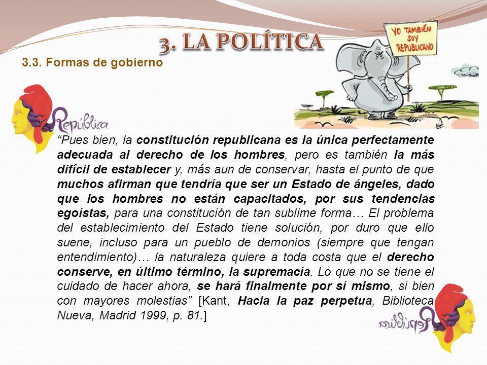 3.3. Formas de gobierno Pues bien, la constitución republicana es la única perfectamente adecuada al derecho de los hombres, pero es también la más di