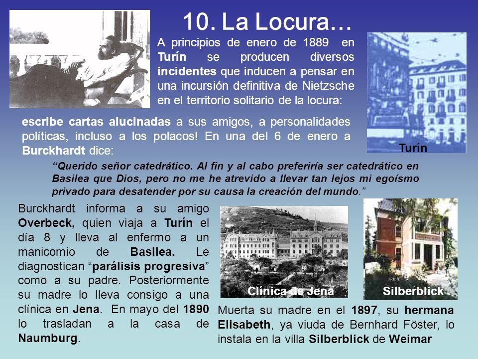 10. La Locura… A principios de enero de 1889 en Turín se producen diversos incidentes que inducen a pensar en una incursión definitiva de Nietzsche en