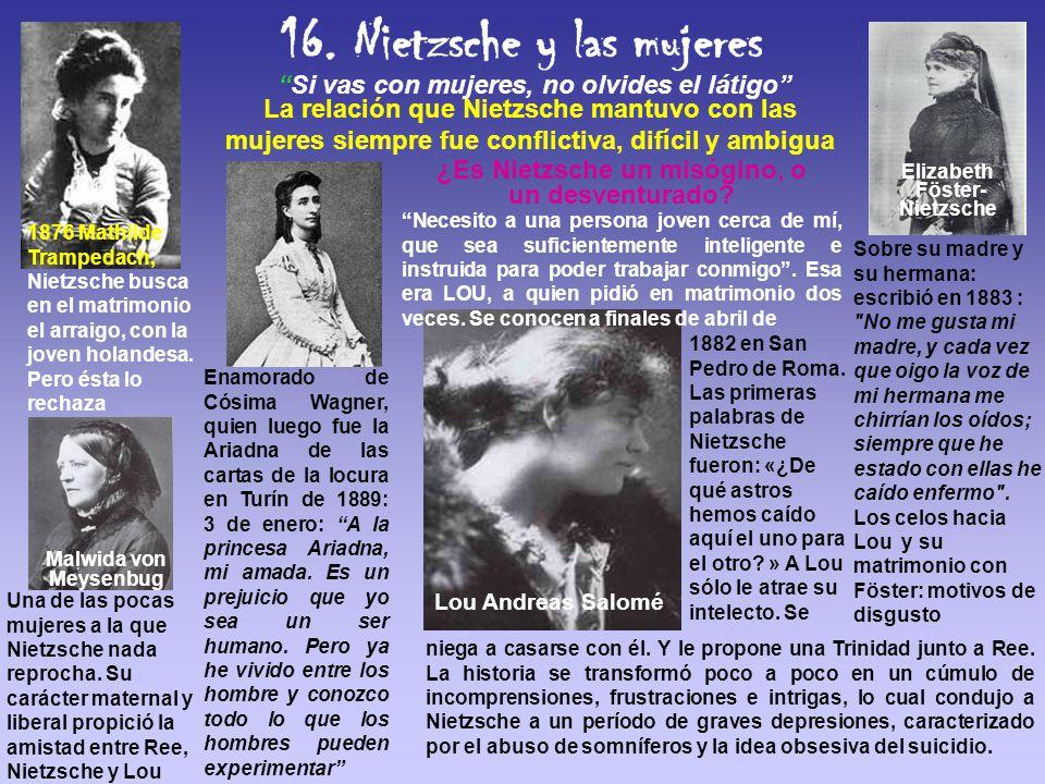 Si vas con mujeres, no olvides el látigo La relación que Nietzsche mantuvo con las mujeres siempre fue conflictiva, difícil y ambigua Malwida von Meys