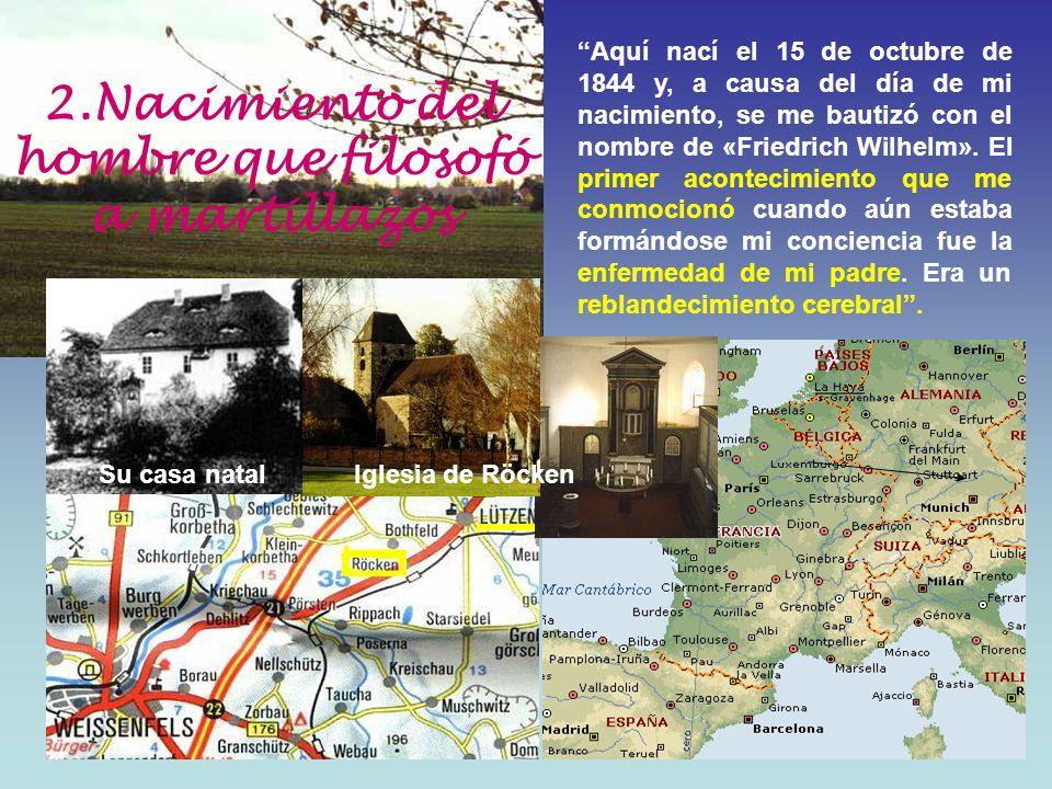 2.Nacimiento del hombre que filosofó a martillazos Su casa natalIglesia de Röcken Aquí nací el 15 de octubre de 1844 y, a causa del día de mi nacimien
