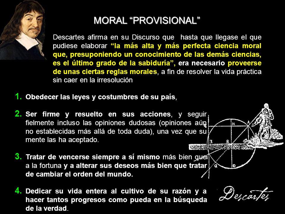 MORAL PROVISIONAL 1. Obedecer las leyes y costumbres de su país, 2. Ser firme y resuelto en sus acciones, y seguir fielmente incluso las opiniones dud