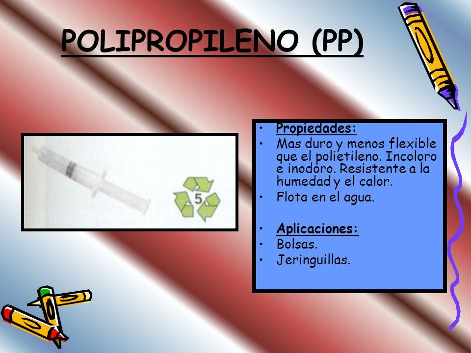 POLIETILENO (PE), POLIETILENO DE ALTA DENSIDAD (HDPE), POLIETILENO DE BAJA DENSIDAD (LDPE) Propiedades: Es resistente a la corrosión Flota en el agua.