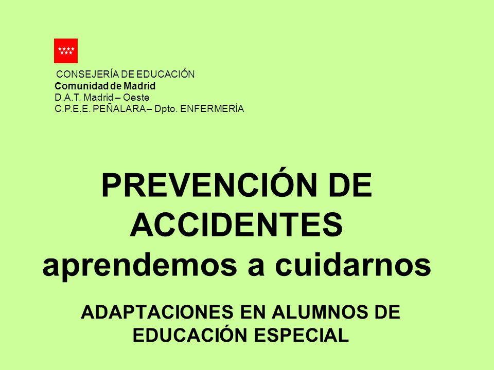 PREVENCIÓN DE ACCIDENTES aprendemos a cuidarnos ADAPTACIONES EN ALUMNOS DE EDUCACIÓN ESPECIAL CONSEJERÍA DE EDUCACIÓN Comunidad de Madrid D.A.T. Madri