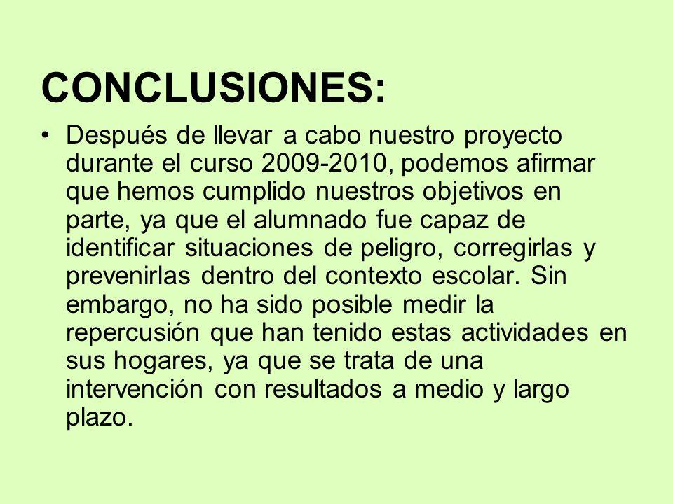 CONCLUSIONES: Después de llevar a cabo nuestro proyecto durante el curso 2009-2010, podemos afirmar que hemos cumplido nuestros objetivos en parte, ya