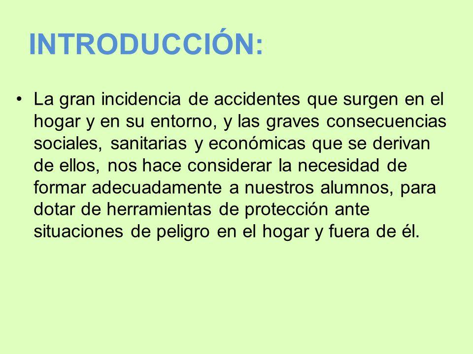 INTRODUCCIÓN: La gran incidencia de accidentes que surgen en el hogar y en su entorno, y las graves consecuencias sociales, sanitarias y económicas qu