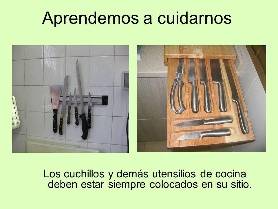 Aprendemos a cuidarnos Los cuchillos y demás utensilios de cocina deben estar siempre colocados en su sitio.