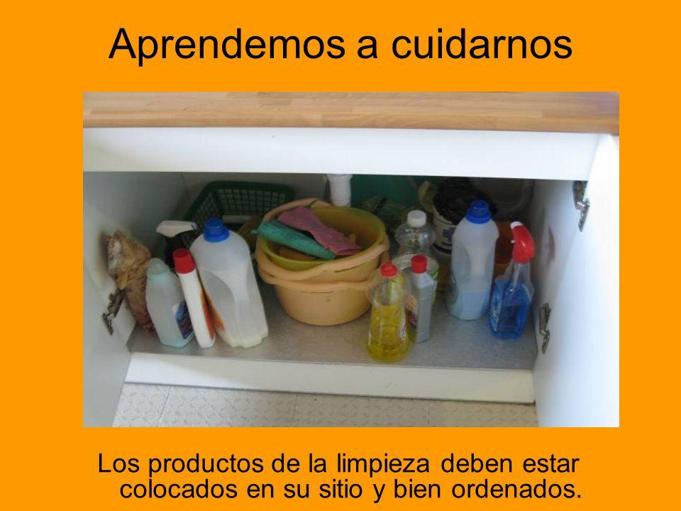Aprendemos a cuidarnos Los productos de la limpieza deben estar colocados en su sitio y bien ordenados.