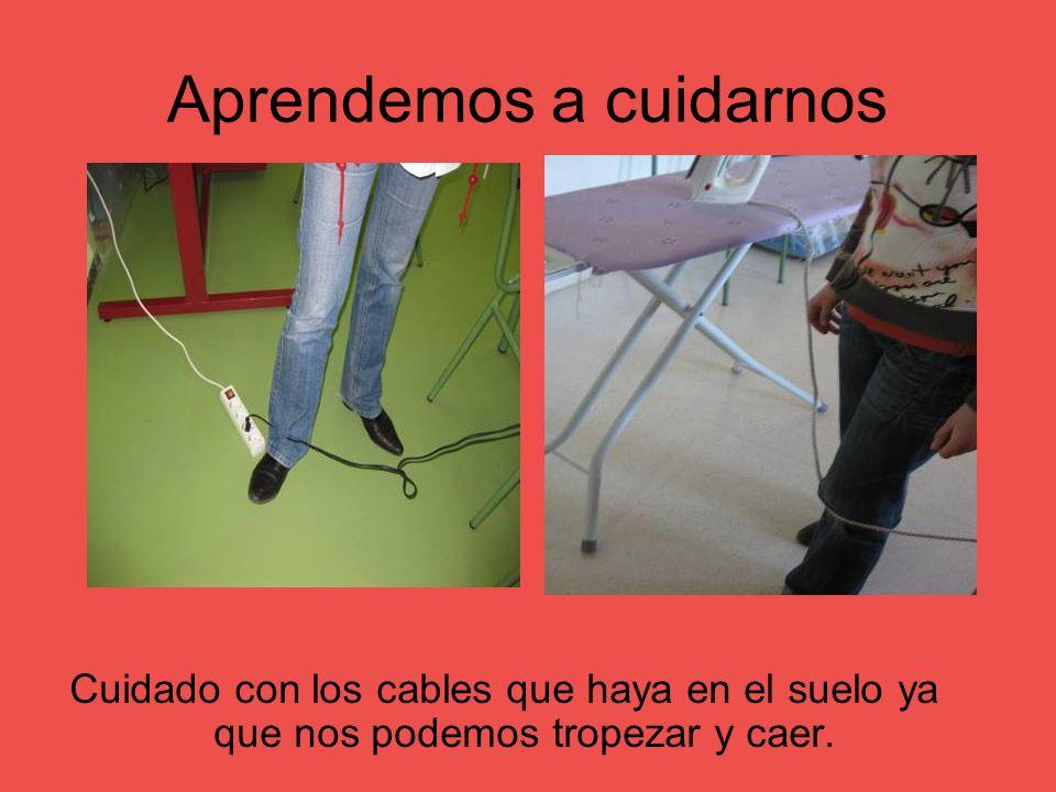 Aprendemos a cuidarnos Cuidado con los cables que haya en el suelo ya que nos podemos tropezar y caer.