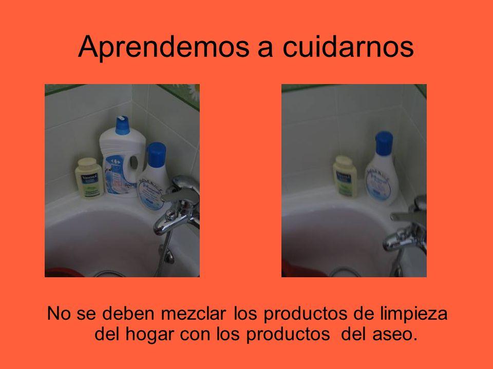 Aprendemos a cuidarnos No se deben mezclar los productos de limpieza del hogar con los productos del aseo.