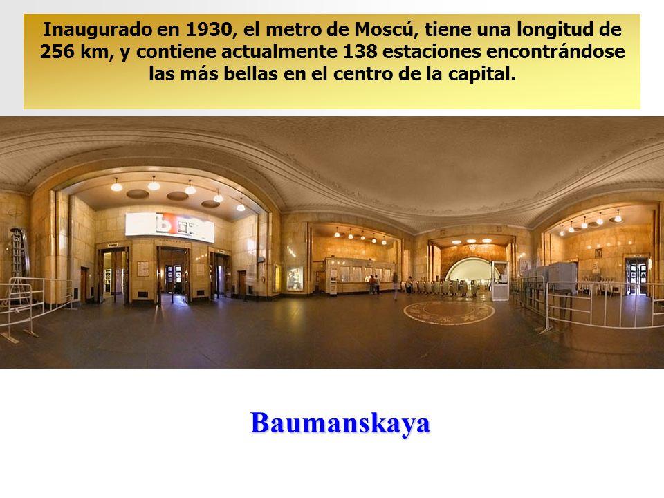 Baumanskaya Inaugurado en 1930, el metro de Moscú, tiene una longitud de 256 km, y contiene actualmente 138 estaciones encontrándose las más bellas en el centro de la capital.