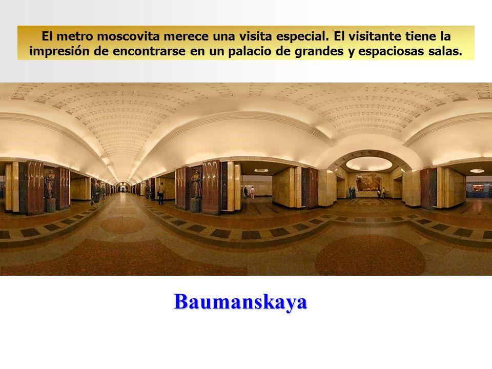 Baumanskaya El metro moscovita merece una visita especial. El visitante tiene la impresión de encontrarse en un palacio de grandes y espaciosas salas.