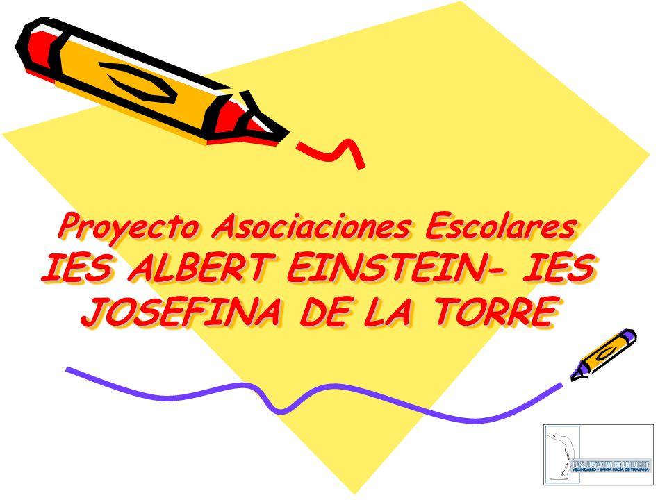 Proyecto Asociaciones Escolares IES ALBERT EINSTEIN- IES JOSEFINA DE LA TORRE