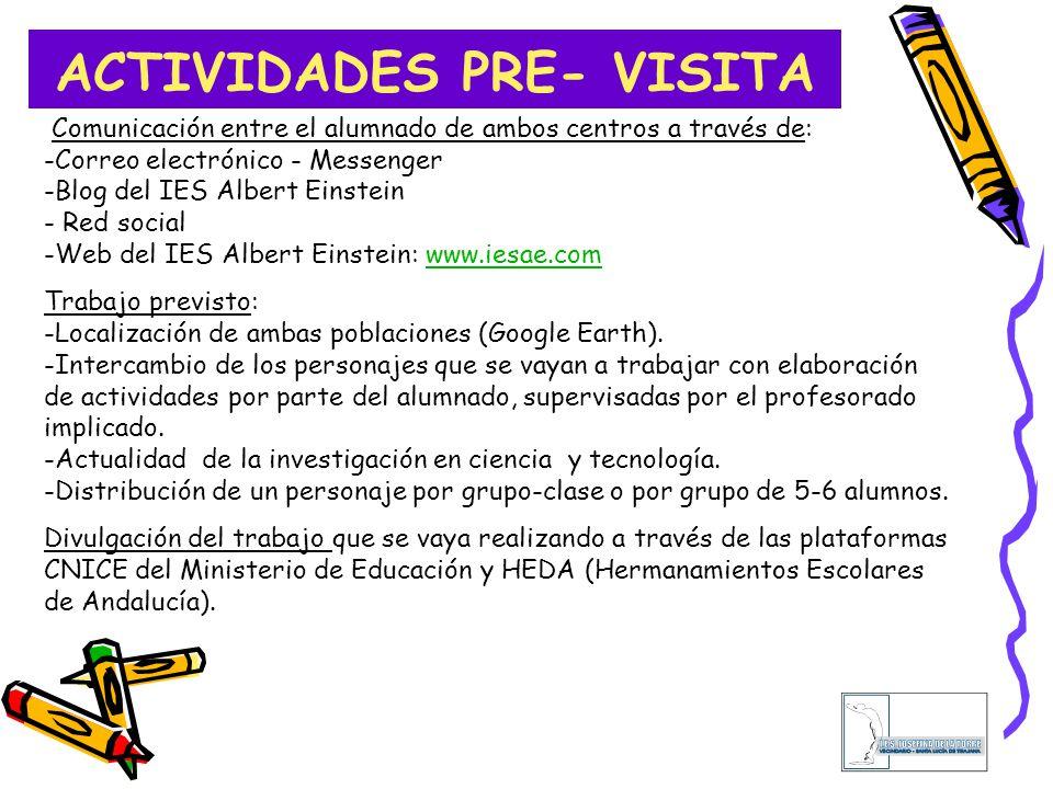 ACTIVIDADES PRE- VISITA Comunicación entre el alumnado de ambos centros a través de: -Correo electrónico - Messenger -Blog del IES Albert Einstein - R