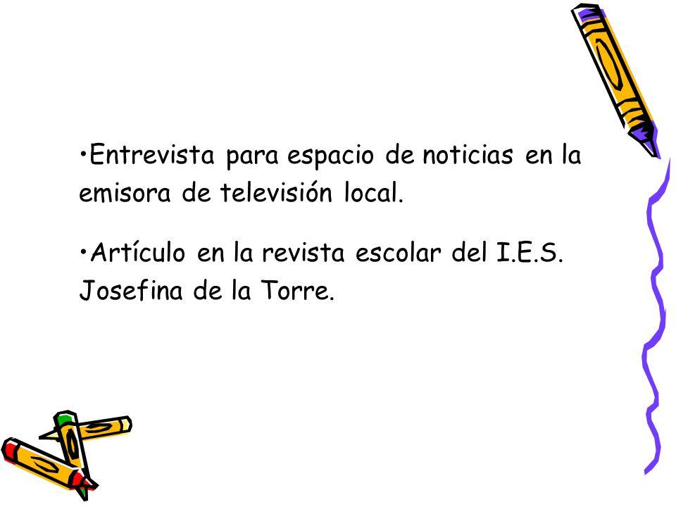 Entrevista para espacio de noticias en la emisora de televisión local. Artículo en la revista escolar del I.E.S. Josefina de la Torre.