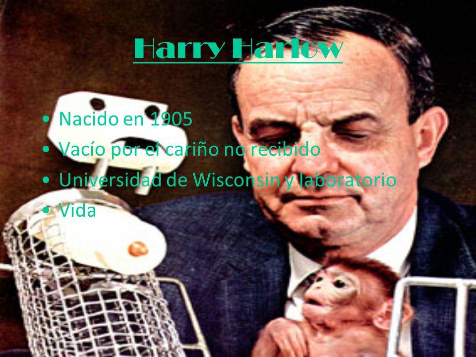 Harry Harlow Nacido en 1905 Vacío por el cariño no recibido Universidad de Wisconsin y laboratorio Vida