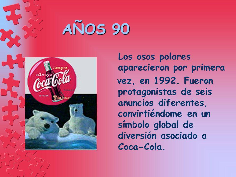 AÑOS 90 Los osos polares aparecieron por primera vez, en 1992. Fueron protagonistas de seis anuncios diferentes, convirtiéndome en un símbolo global d