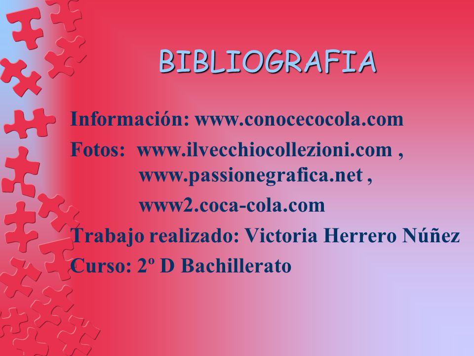 BIBLIOGRAFIA Información: www.conocecocola.com Fotos: www.ilvecchiocollezioni.com, www.passionegrafica.net, www2.coca-cola.com Trabajo realizado: Vict