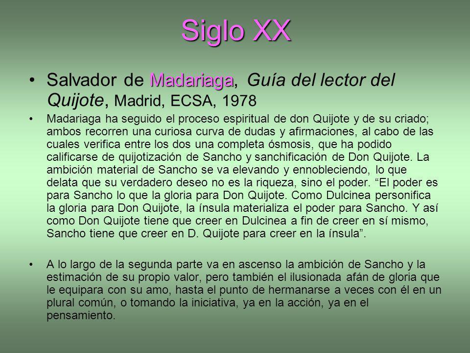 Siglo XX MadariagaSalvador de Madariaga, Guía del lector del Quijote, Madrid, ECSA, 1978 Madariaga ha seguido el proceso espiritual de don Quijote y d
