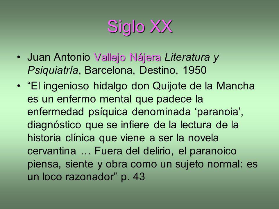 Siglo XX Vallejo NájeraJuan Antonio Vallejo Nájera Literatura y Psiquiatría, Barcelona, Destino, 1950 El ingenioso hidalgo don Quijote de la Mancha es