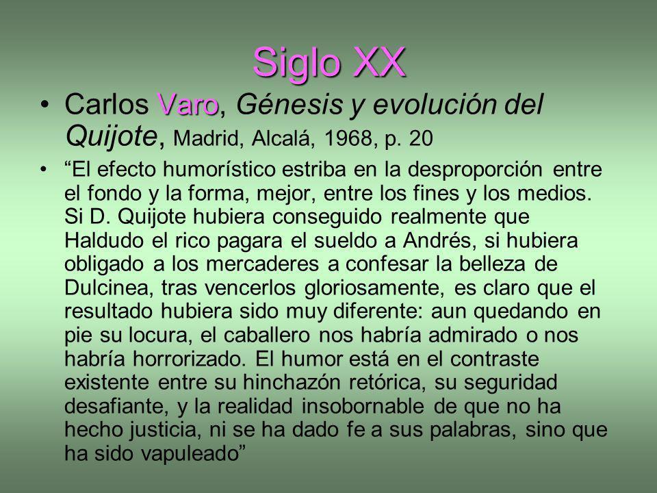 Siglo XX VaroCarlos Varo, Génesis y evolución del Quijote, Madrid, Alcalá, 1968, p. 20 El efecto humorístico estriba en la desproporción entre el fond