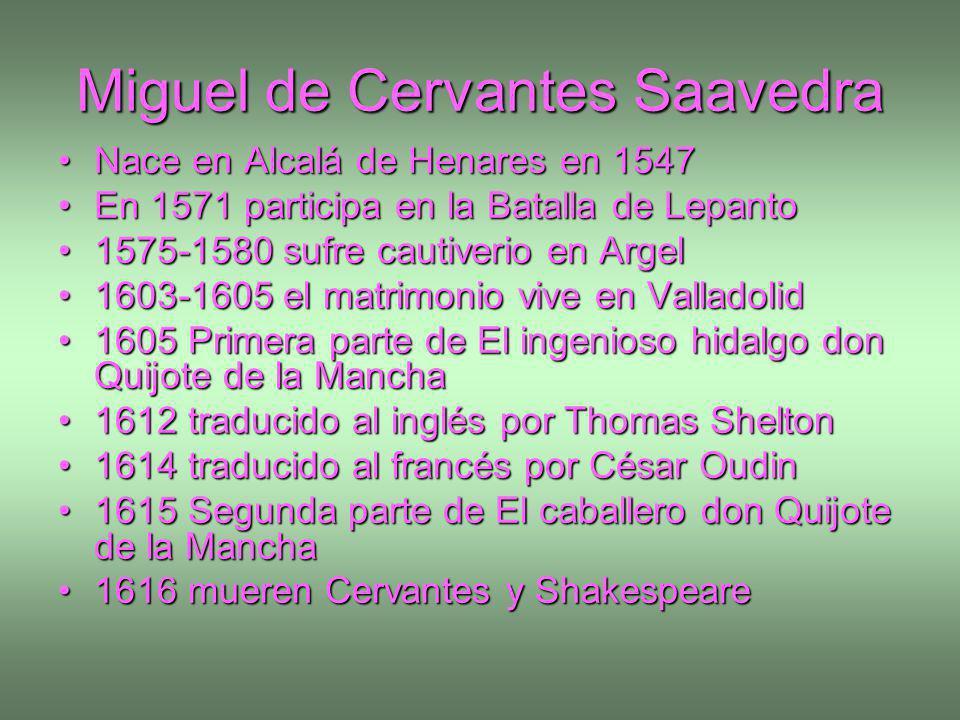 Miguel de Cervantes Saavedra Nace en Alcalá de Henares en 1547Nace en Alcalá de Henares en 1547 En 1571 participa en la Batalla de LepantoEn 1571 part