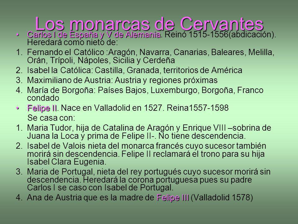 Los monarcas de Cervantes Carlos I de España y V de AlemaniaCarlos I de España y V de Alemania. Reinó 1515-1556(abdicación). Heredará como nieto de: 1