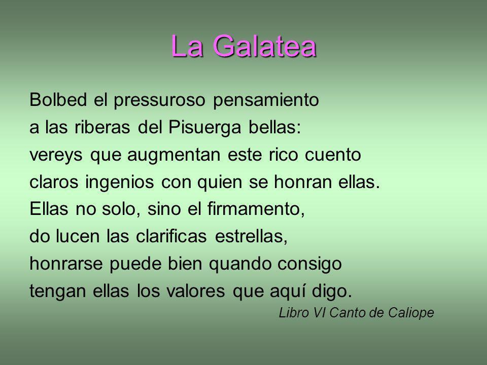 La Galatea Bolbed el pressuroso pensamiento a las riberas del Pisuerga bellas: vereys que augmentan este rico cuento claros ingenios con quien se honr