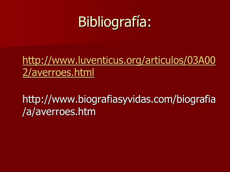 Bibliografía: http://www.luventicus.org/articulos/03A00 2/averroes.html http://www.luventicus.org/articulos/03A00 2/averroes.html http://www.luventicu