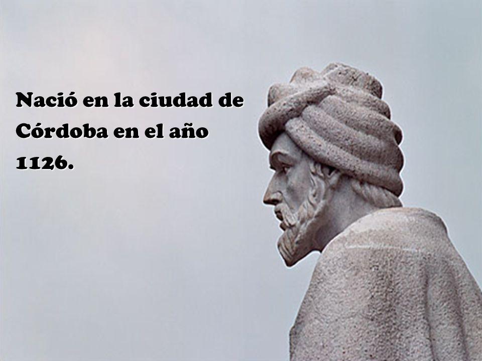 Nació en la ciudad de Nació en la ciudad de Córdoba en el año Córdoba en el año 1126. 1126.