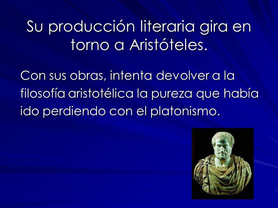 Su producción literaria gira en torno a Aristóteles. Con sus obras, intenta devolver a la Con sus obras, intenta devolver a la filosofía aristotélica