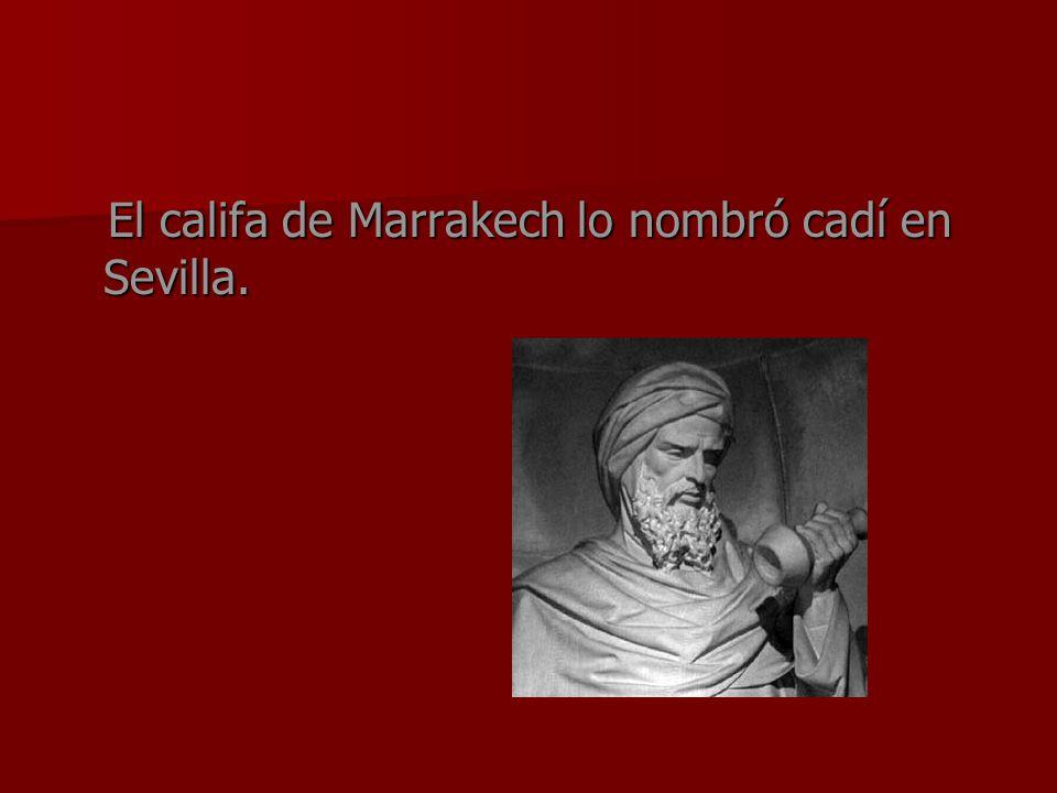 El califa de Marrakech lo nombró cadí en Sevilla. El califa de Marrakech lo nombró cadí en Sevilla.