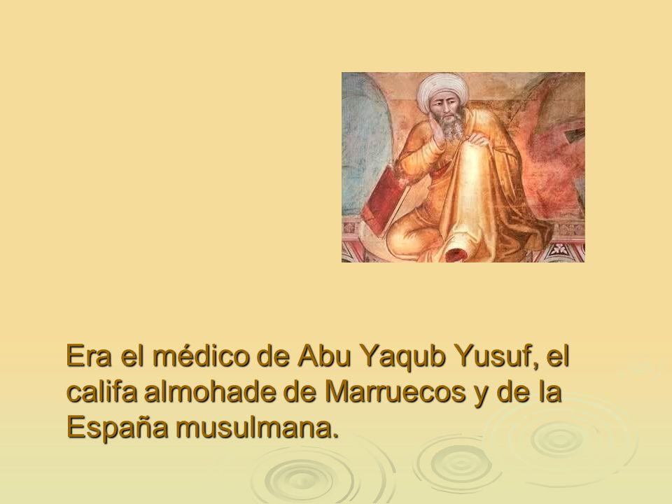 Era el médico de Abu Yaqub Yusuf, el califa almohade de Marruecos y de la España musulmana. Era el médico de Abu Yaqub Yusuf, el califa almohade de Ma